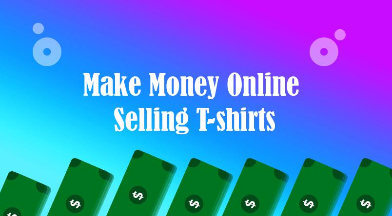 Make money online selling tshirts