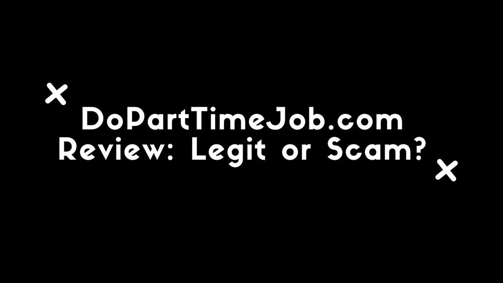 DoPartTimeJob.com Review: Legit or Scam?